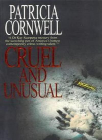 Cruel and Unusual By Patricia Cornwell. 9780751501681