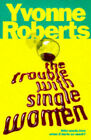 The Trouble with Single Women by Yvonne Roberts (Paperback, 1997)