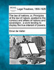The Law of Nations, Or, Principles of the Law of Nature, Applied to the Conduct and Affairs of Nations and Sovereigns: A Work Tending to Display the True Interest of Powers. by Emmerich De Vattel (Paperback / softback, 2010)