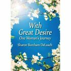 With Great Desire: One Woman's Journey by Sharon Burcham Deloach (Hardback, 2013)