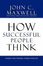 How Successful People Think : Change Your Thinking, Change Your Life by John C. Maxwell (2009, Hardcover)