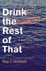 Drink the Rest of That: A Short Story Collection by Guy J. Jackson (Paperback, 2015)