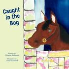 Caught in The Bog 9781434362391 by Christine Richmond Paperback