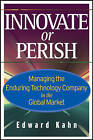 Innovate or Perish: Managing the Enduring Technology Company in the Global Market by Edward P. Kahn (Hardback, 2007)