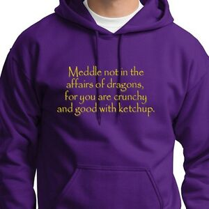 Details about Meddle Not In The Affairs Of Dragons For You Are Crunchy Hoodie Sweatshirt