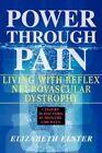 Power Through Pain Living With Reflex Neurovascular Dystrophy 9780595437160