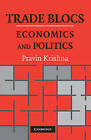 Trade Blocs: Economics and Politics by Pravin Krishna (Paperback, 2010)