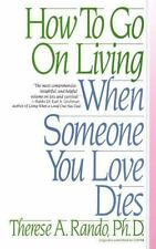 How To Go On Living When Someone You Love Dies By Dr. Therese A. Rando Paperback