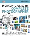 Digital Photography Complete Photographer by Tom Ang (Hardback, 2016)