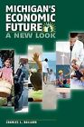 Michigans Economic Future: A New Look by Charles L Ballard (Paperback / softback, 2010)
