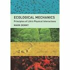 Ecological Mechanics: Principles of Life's Physical Interactions by Mark Denny (Hardback, 2015)