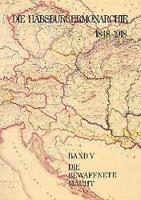 DIE HABSBURGERMONARCHIE 1848-1918 BAND V: DIE BEWAFFNETE MACHT