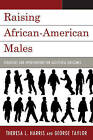 Raising African American Males: Strategies and Interventions for Successful Outcomes by George Taylor, Theresa L. Harris (Paperback, 2012)
