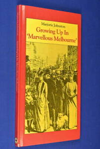 GROWING-UP-IN-MARVELLOUS-MELBOURNE-Marjorie-Johnston-BOOK-1880s-Childhood-Bio