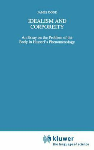 Idealism and Corporeity: An Essay on the Problem of the Body in Husserl's Phe...