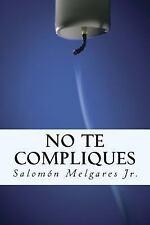 No Te Compliques : Teología Pastoral a Favor Del Reino y la Persona by...