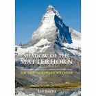Shadow of the Matterhorn: The Life of Edward Whymper by Ian Smith (Hardback, 2011)