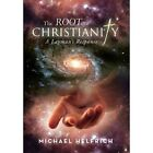 The Root of Christianity: A Layman's Response by Michael Helfrich (Hardback, 2013)
