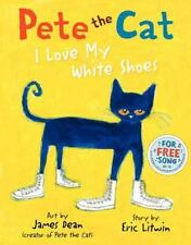 Pete the Cat: I Love My White Shoes by Eric Litwin (2010, Hardcover)