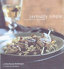 Seriously Simple: Easy Recipes for Creative Cooks by Diane Rossen Worthington (Paperback, 2002)