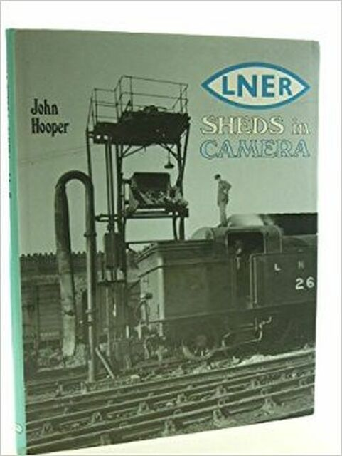 London and North Eastern Railway Sheds in Camera, Hooper, John, Excellent Book