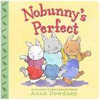 Nobunny's Perfect by Anna Dewdney (Board book, 2012)