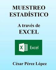 MUESTREO ESTADISTICO a Través de EXCEL. Conceptos y Ejercicios (2014, Paperback)