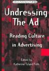 Undressing the Ad: Reading Culture in Advertising by Katherine Toland Frith (Paperback, 2006)