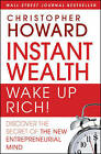 Instant Wealth-Wake Up Rich!: Discover The Secret of The New Entrepreneurial Mind by Christopher Howard (Hardback, 2010)