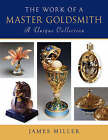 The Work of a Master Goldsmith: A Unique Collection by James Miller (Hardback, 2009)
