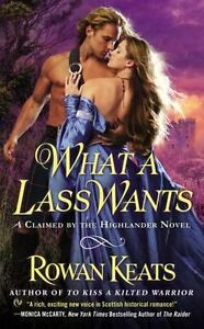 What A Lass Wants: A Claimed By The Highlander Novel: By