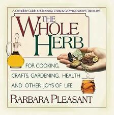 The Whole Herb: For Cooking, Crafts, Gardening, Health and Other Joys of Life (H