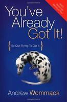 You`ve Already Got It (so Quit Trying To Get It) By Andrew Wommack, (paperback) on sale