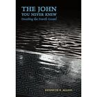 The John You Never Knew: Decoding the Fourth Gospel by Kenneth H. Maahs (Hardback, 2006)