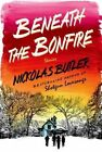 Beneath the Bonfire: Stories by Nickolas Butler (Hardback, 2015)