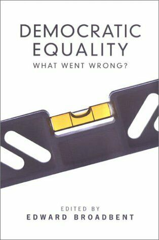 Democratic Equality : What Went Wrong? by Broadbent, Edward -ExLibrary