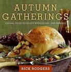 Autumn Gatherings: Casual Food to Enjoy with Family and Friends by Rick Rodgers (Hardback, 2008)