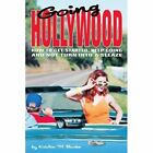 Going Hollywood How to Get Started Keep Going and Not Turn Into a Sleaze Paperback – 27 Jul 2004
