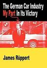 The German Car Industry: My Part in Its Victory by James Ruppert (Paperback, 2011)