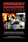 Emergency Management Exercises: From Response to Recovery: Everything You Need to Know to Design a Great Exercise by Regina Phelps (Paperback / softback, 2010)