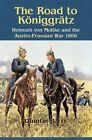 The Road to Koniggratz: Helmuth Von Moltke and the Austro-Prussian War 1866 by Barry Quintin (Paperback, 2014)