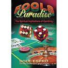 Fools Paradise: The Spiritual Implications of Gambling by Soul Esprit (Paperback / softback, 2014)