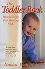 The Toddler Book: How to Enjoy Your Growing Child by Rachel Waddilove (Paperback, 2008)