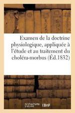 Examen de la Doctrine Physiologique, Appliquee a l'Etude et Au Traitement du...