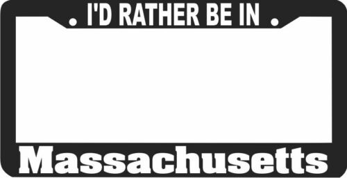 MASSACHUSETTS I/'D RATHER BE IN License Plate Frame