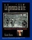 La Ignorancia de La Fe by Xoan Xuna, Xo N Xuna (Paperback / softback, 2012)