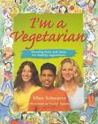 I'm a Vegetarian: Amazing Facts and Ideas for Healthy Vegetarians by Ellen Schwartz (Book, 2002)