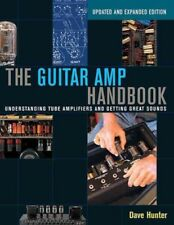 The Guitar Amp Handbook : Understanding Tube Amplifiers and Getting Great Sounds by Dave Hunter (2015, Paperback)