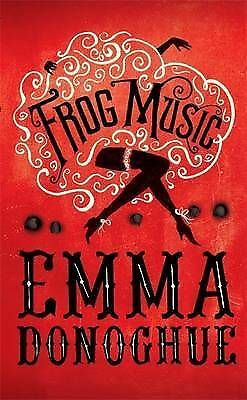Frog Music by Emma Donoghue (Paperback, 2014) Oct 17 B10