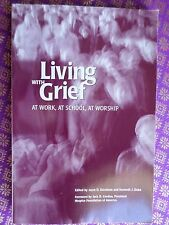 Living with Grief at Work, at School, at Worship - coping, loss, Hospice